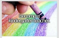 If I was promised that I would never fail at my chosen career, I would be a Kindergarten teacher for C & K! Love of job not for money!