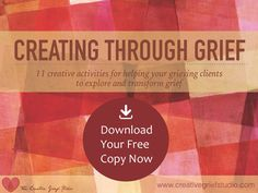 COMPLIMENTARY DOWNLOAD! Creating Through Grief eBook from The Creative Grief Studio