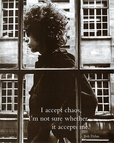 Bob Dylan I Accept Chaos, I'm Not Sure Whether It Accepts Me.  Music