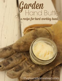 DIY Gardener's Hand Butter Recipe-- this is perfect for when you hands feel all crusty and dry from digging in the dirt all day!