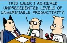 Productivity…as defined by Dilbert - Humor Funny Shit, The Funny, Funny Stuff, Random Stuff, Funny Work, Funny Things, Kaizen, Dilbert Comics, Dilbert Cartoon