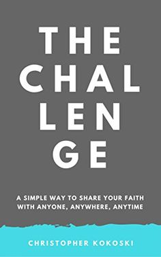 The Challenge: A Simple Way To Share Your Faith With Anyone, Anywhere, Anytime by [Kokoski, Christopher]