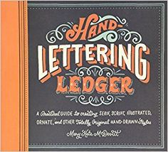 Hand-Lettering Ledger: A Practical Guide to Creating Serif, Script, Illustrated, Ornate, and Other Totally Original Hand-Drawn Styles by Mary Kate McDevitt #affiliate