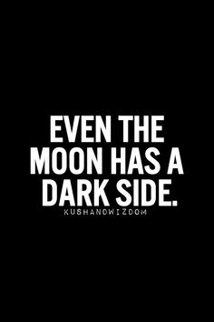 even the moon has a dark side +++For more quotes like this, visit… Words Quotes, Wise Words, Me Quotes, Kinky Quotes, Great Quotes, Quotes To Live By, Inspirational Quotes, Motivational Sayings, Happiness