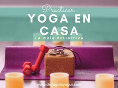Practicar yoga en casa. La guía definitiva