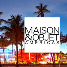 MAISON&OBJET AMERICAS in Miami Beach in May 2015, from the 12th to the 15th #MO15