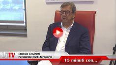 Ernesto Cesaretti Presidente SASE, 15 minuti con, aeroporto