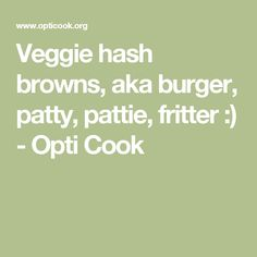 Veggie hash browns, aka burger, patty, pattie, fritter :) - Opti Cook