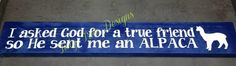"True friend - alpaca sign :)   4"" x 24"""