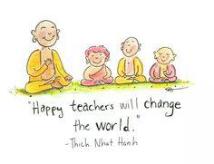 """Happy teachers will change the world."" ~Thich Nhat Hanh ..*"