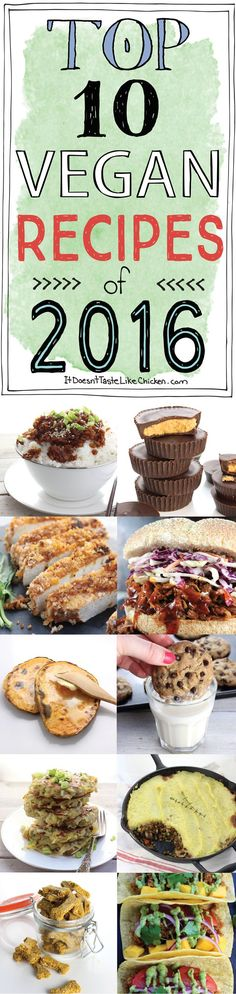 Top 10 Vegan Recipes of 2016. The most popular trending vegan recipes from over the year. Easy, quick, desserts, dinners, it's all there! A great place to start for new vegans. #itdoesnttastelikechicken