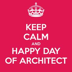 KEEP CALM AND HAPPY DAY OF ARCHITECT
