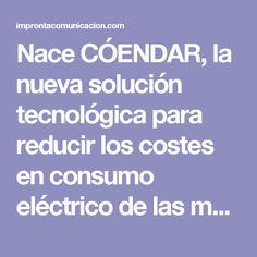 Nace CÓENDAR, la nueva solución tecnológica para reducir los costes en consumo eléctrico de las medianas y grandes empresas | Impronta