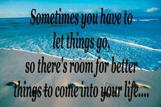 So true! Let things go so something better can come in...