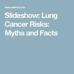 Slideshow: Lung Cancer Risks: Myths and Facts