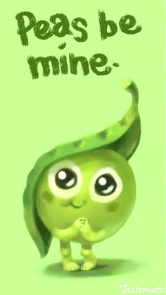 Peas be mine. Food pun.
