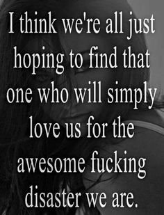 Yep. I found him and he's stayed with this crazy f**k for over 20 years know. I love my hubby!