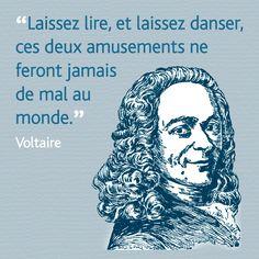 """""""Laissez lire et laissez danser, ces deux amusements ne feront jamais de mal au monde."""" Voltaire"""
