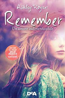 Leggere Romanticamente e Fantasy: Recensione: Remember. Un amore indimenticabile di ...