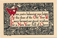 """When you're balancing your ledger At the close of the Old Year Carry forward our good wishes For a New Year full of Cheer."" Vintage Christmas cards  This card is part of the Dulah Evans Krehbiel Card Collection at the National Museum of Women in the Arts (NMWA) Betty Boyd Dettre Library and Research Center (LRC) http://nmwa.org/learn/library-archives  Publication date: 1911"