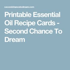 Printable Essential Oil Recipe Cards - Second Chance To Dream