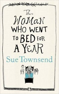 The Woman who Went to Bed for a Year: Sue Townsend.