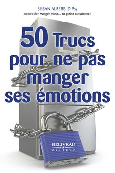 50 trucs pour ne pas manger ses émotions http://www.beliveauediteur.com/DefaultPage.aspx?Key=14638&MyA=139059&MyMembreID=0&EscuelaRef=135598