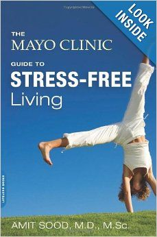 The Mayo Clinic Guide to Stress-Free Living: Amit Sood MD, Mayo Clinic: 9780738217123: Amazon.com: Books