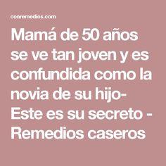 Mamá de 50 años se ve tan joven y es confundida como la novia de su hijo- Este es su secreto - Remedios caseros