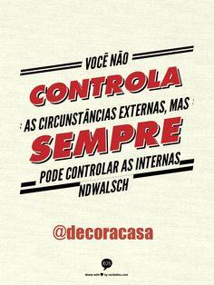 você está sempre no controle, lembre-se disto :)  #FlaviaFerrari #DECORACASAS #aDicadoDia #FrasesdaFlavia #MensagemBoaSemana #MensagemBomDia
