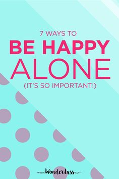 Check out these 7 Ways to be happy alone! Before you can be happy with some one else, you need to learn to be happy for yourself.