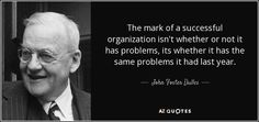 The mark of a successful organization isn't whether or not it has problems, its whether it has the same problems it had last year.
