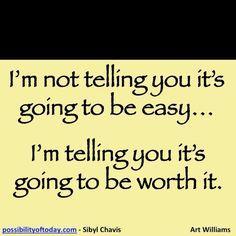 """I'm not telling you it's going to be easy... I'm telling you it's going to be worth it."" TRUE story"