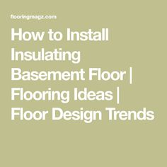How to Install Insulating Basement Floor | Flooring Ideas | Floor Design Trends