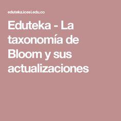 Eduteka - La taxonomía de Bloom y sus actualizaciones