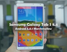 Download Android 6.0.1 Marshmallow for Galaxy Tab S 8.4 T700 (WiFi)