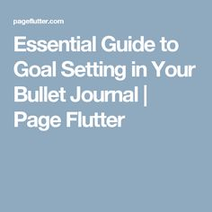 Essential Guide to Goal Setting in Your Bullet Journal | Page Flutter