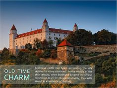 OLD TIME CHARM    Bratislava castle has been dominating the city skyline for many centuries.  In the middle of the 16th century, when Bratislava became the official coronation town for Hungarian royalty, the castle served as a residence of the king.