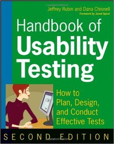 Handbook of Usability Testing: How to Plan, Design, and Conduct Effective Tests: Amazon.co.uk: Jared Spool, Jeffrey Rubin, Dana Chisnell: 9780470185483: Books