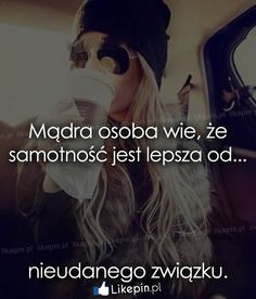 Mądra osoba wie, że samotność jest lepsza od… www.Likepin.pl