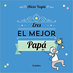 Eres El Mejor Papá (OCIO Y ENTRETENIMIENTO): Amazon.es: ALICIA YAGUE: Libros