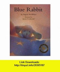 Blue Rabbit (9780747564904) Angela Mcallister , ISBN-10: 0747564906  , ISBN-13: 978-0747564904 ,  , tutorials , pdf , ebook , torrent , downloads , rapidshare , filesonic , hotfile , megaupload , fileserve