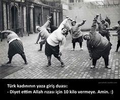 Türk kadınının yaza giriş duası: - Diyet ettim Allah rızası için 10 kilo vermeye. Amin. :)