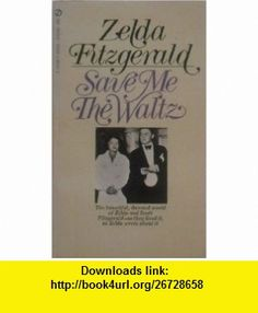 Save Me The Waltz The beautiful, damned world of Zelda and Scott Fitzgerald---they lived it, as Zelda wrote about it. Zelda Fitzgerald ,   ,  , ASIN: B00474NTYY , tutorials , pdf , ebook , torrent , downloads , rapidshare , filesonic , hotfile , megaupload , fileserve