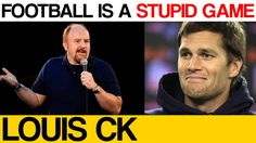 Football is a STUPID GAME - Louis CK