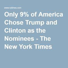 Only 9% of America Chose Trump and Clinton as the Nominees - The New York Times What does that say about the US system? World leader - yeah right ! What will it achieve - stuff all in a World facing critical issues ! Thanks USA for foisting this on the World community !