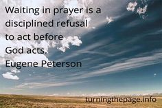 What are you like at waiting?   #prayer #waiting Eugene Peterson