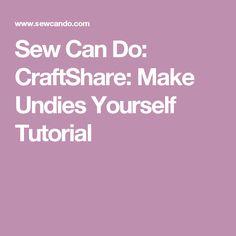Sew Can Do: CraftShare: Make Undies Yourself Tutorial