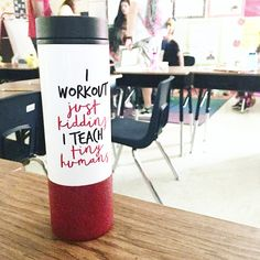 I Workout Just Kidding I Teach Tiny Humans Travel Mug