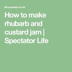 How to make rhubarb and custard jam   Spectator Life
